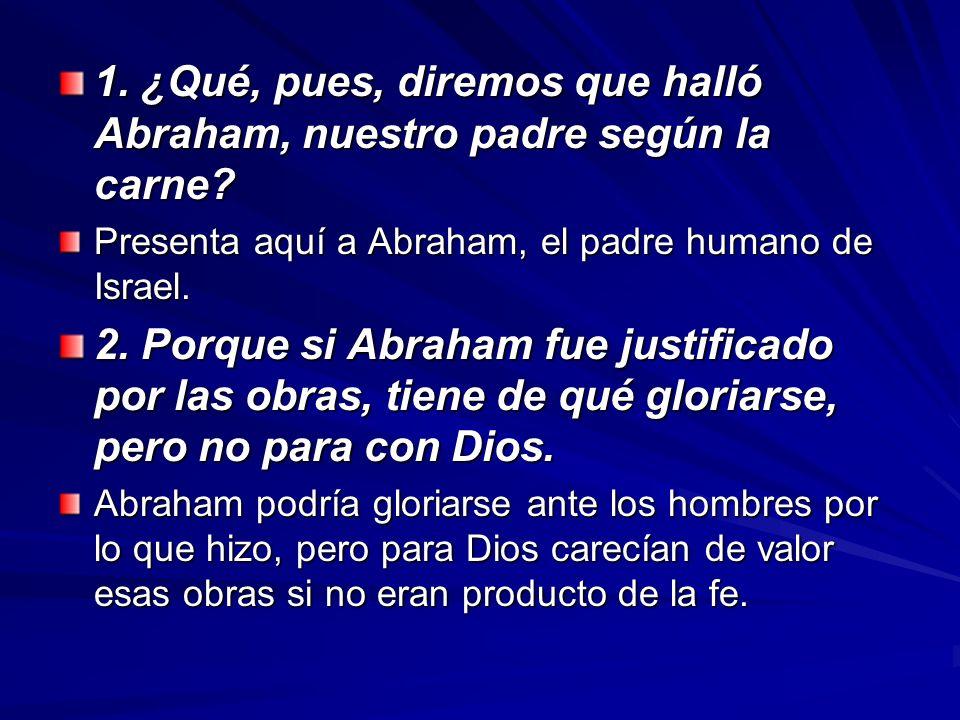 1. ¿Qué, pues, diremos que halló Abraham, nuestro padre según la carne