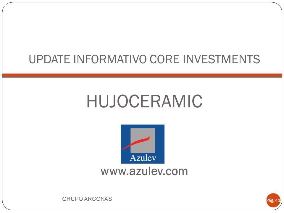 UPDATE INFORMATIVO CORE INVESTMENTS HUJOCERAMIC www.azulev.com