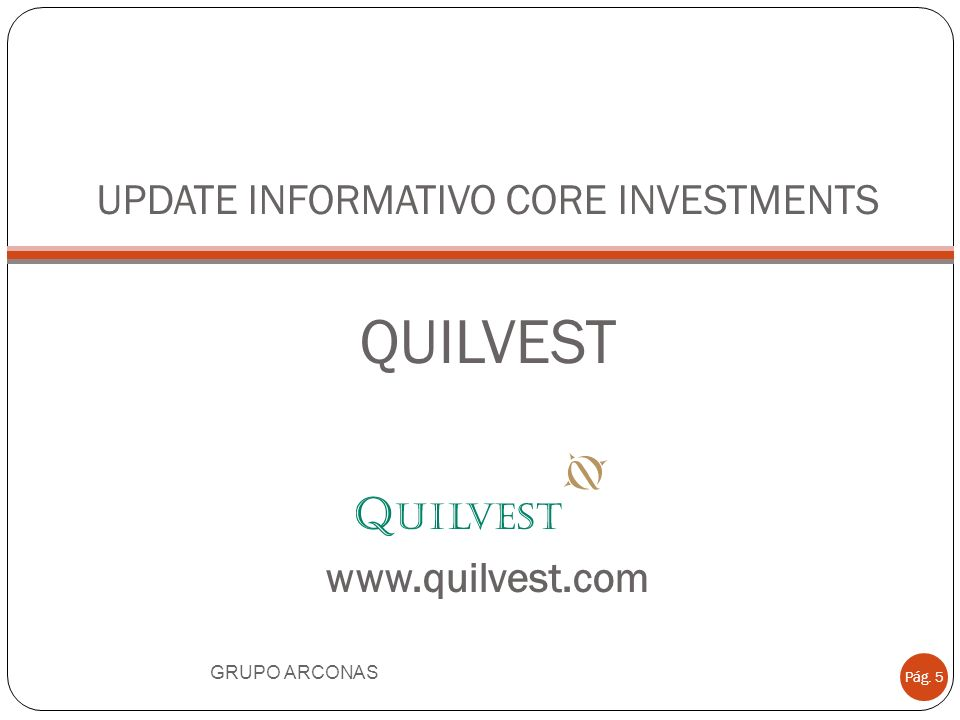 UPDATE INFORMATIVO CORE INVESTMENTS QUILVEST www.quilvest.com