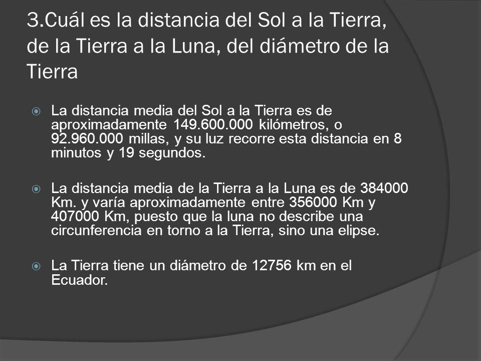 3.Cuál es la distancia del Sol a la Tierra, de la Tierra a la Luna, del diámetro de la Tierra
