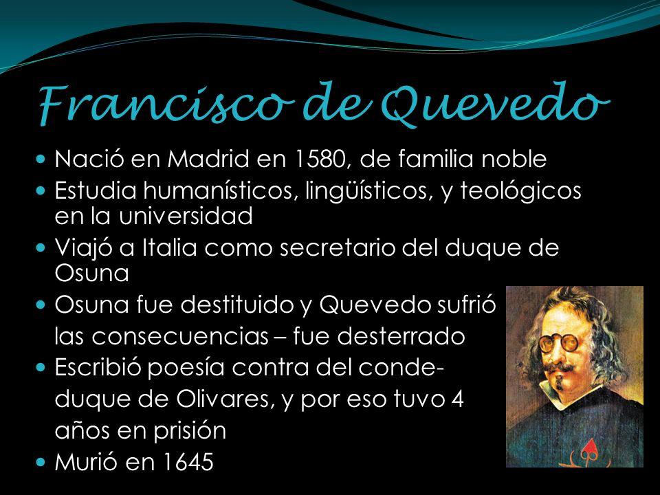 Francisco de Quevedo Nació en Madrid en 1580, de familia noble