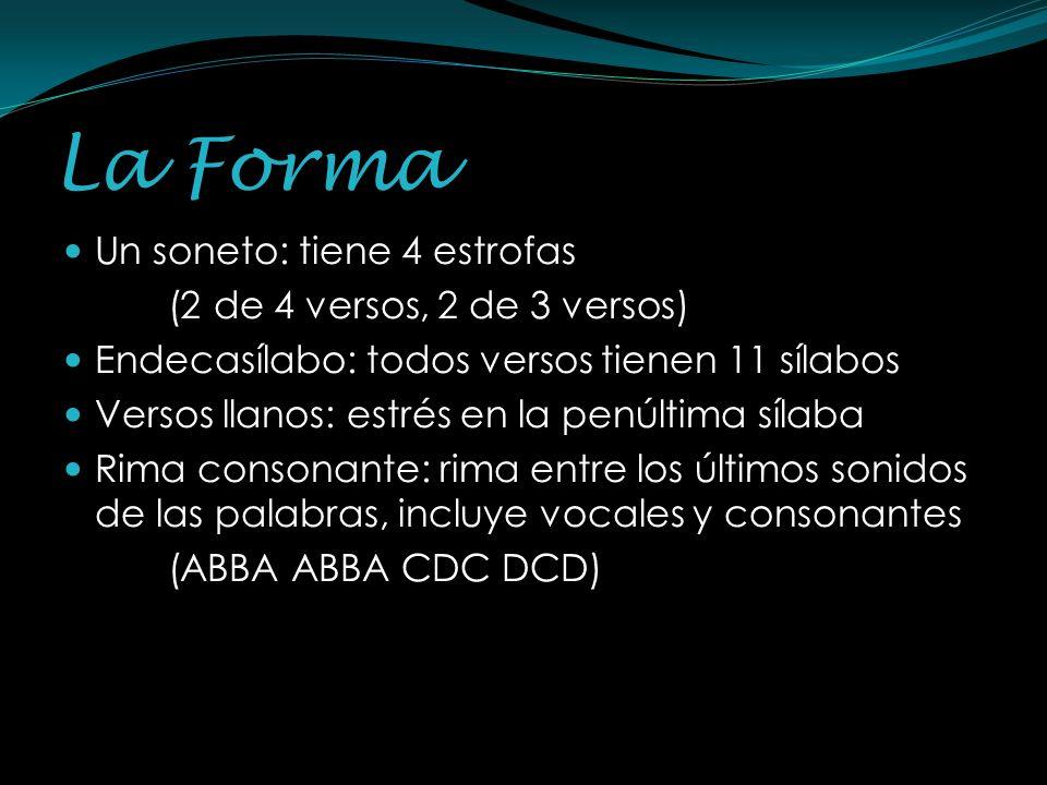 La Forma Un soneto: tiene 4 estrofas (2 de 4 versos, 2 de 3 versos)