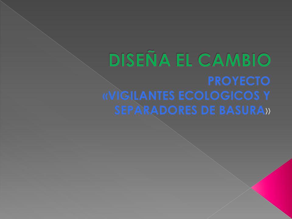 PROYECTO «VIGILANTES ECOLOGICOS Y SEPARADORES DE BASURA»