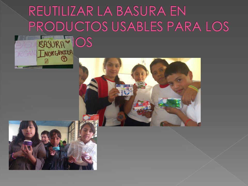 REUTILIZAR LA BASURA EN PRODUCTOS USABLES PARA LOS ALUMNOS