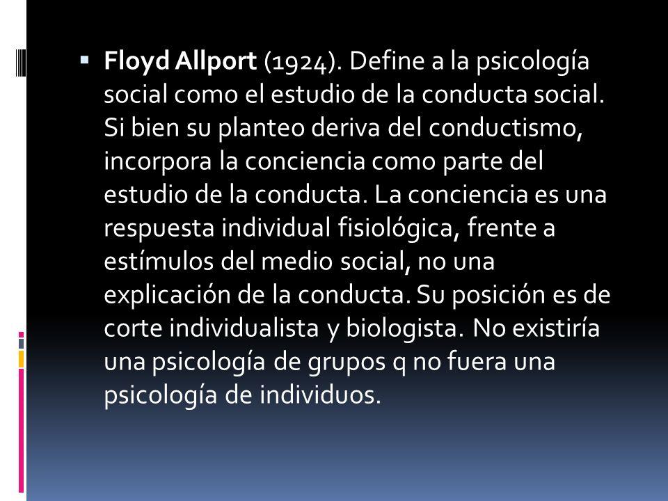 Floyd Allport (1924). Define a la psicología social como el estudio de la conducta social.