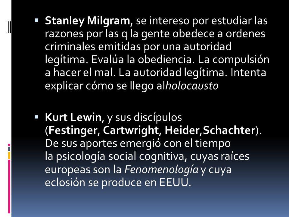 Stanley Milgram, se intereso por estudiar las razones por las q la gente obedece a ordenes criminales emitidas por una autoridad legítima. Evalúa la obediencia. La compulsión a hacer el mal. La autoridad legítima. Intenta explicar cómo se llego alholocausto
