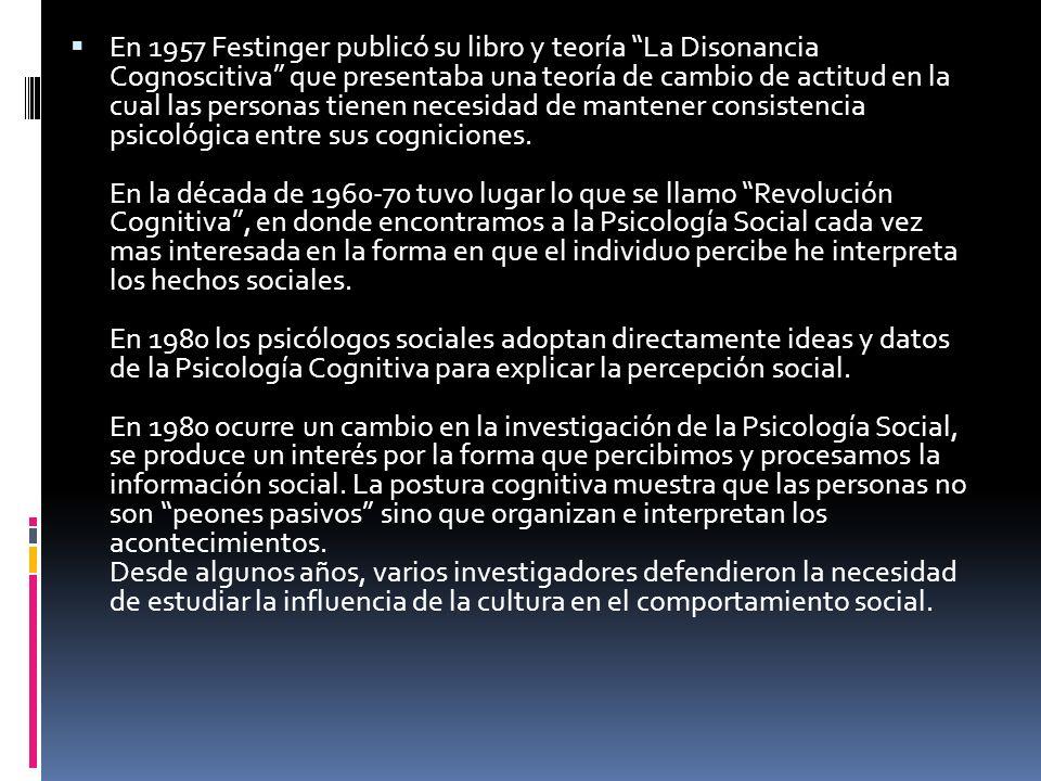 En 1957 Festinger publicó su libro y teoría La Disonancia Cognoscitiva que presentaba una teoría de cambio de actitud en la cual las personas tienen necesidad de mantener consistencia psicológica entre sus cogniciones.
