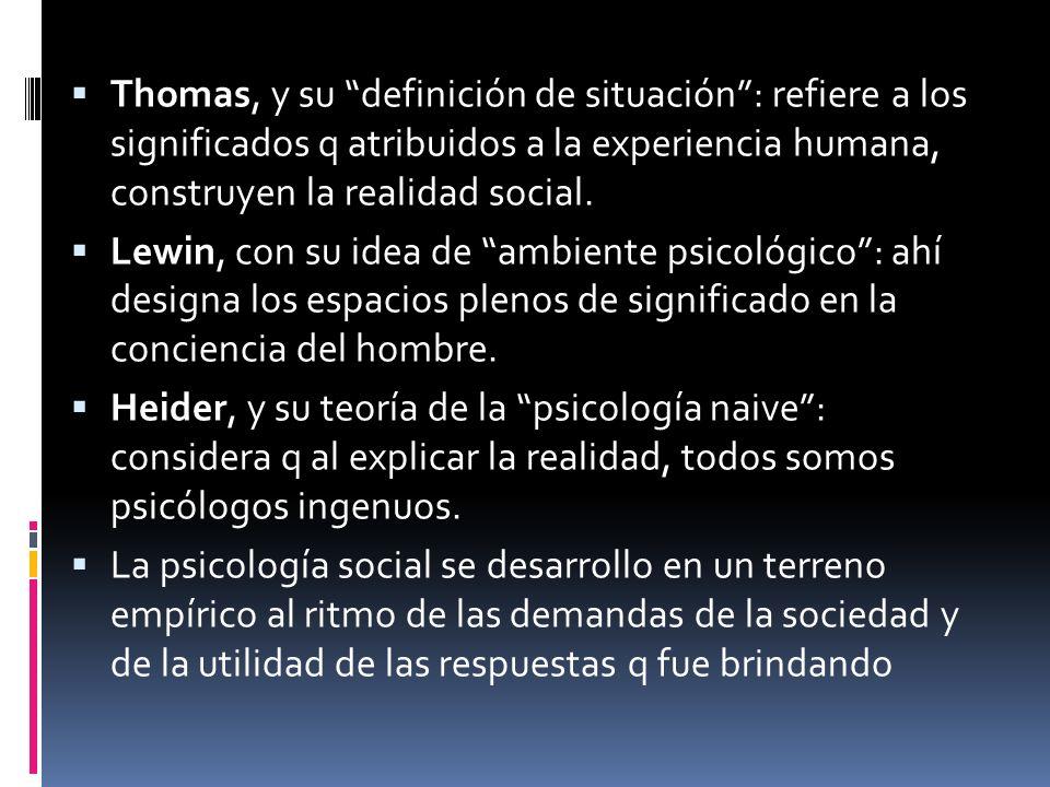 Thomas, y su definición de situación : refiere a los significados q atribuidos a la experiencia humana, construyen la realidad social.