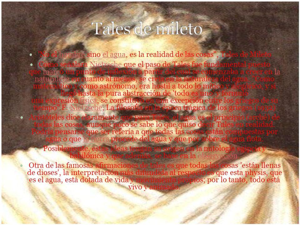 Tales de mileto No el hombre sino el agua, es la realidad de las cosas , Tales de Mileto.