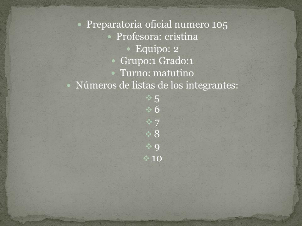 Preparatoria oficial numero 105 Profesora: cristina Equipo: 2