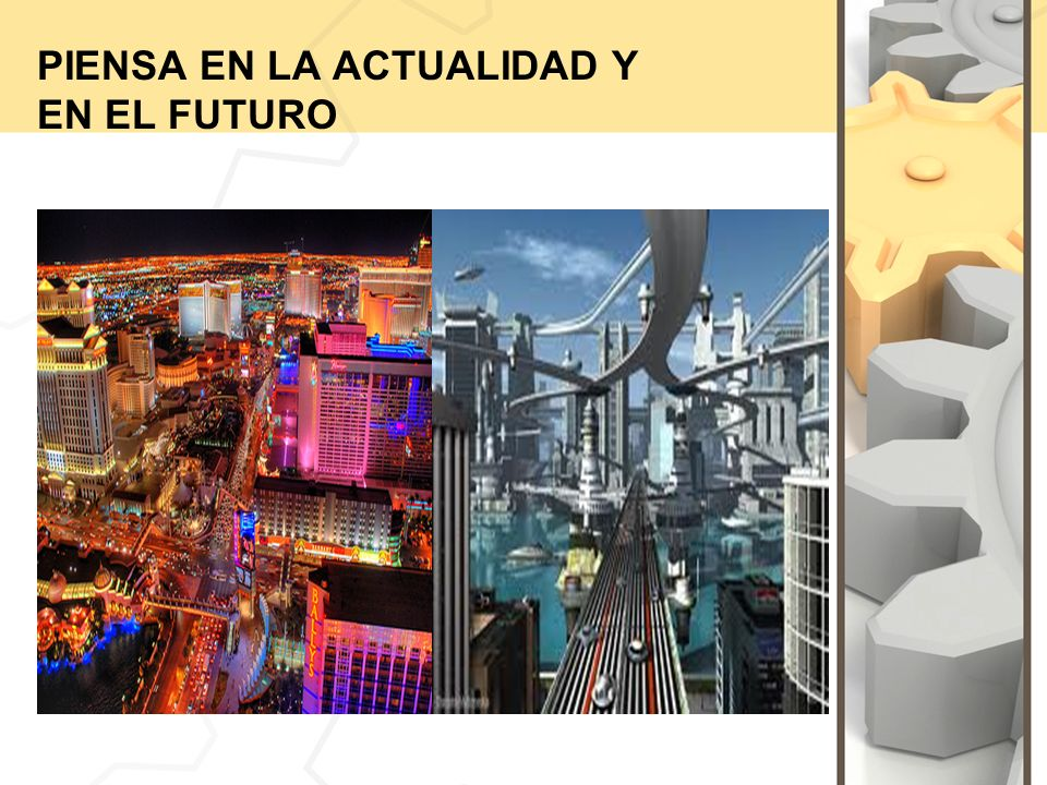 PIENSA EN LA ACTUALIDAD Y EN EL FUTURO