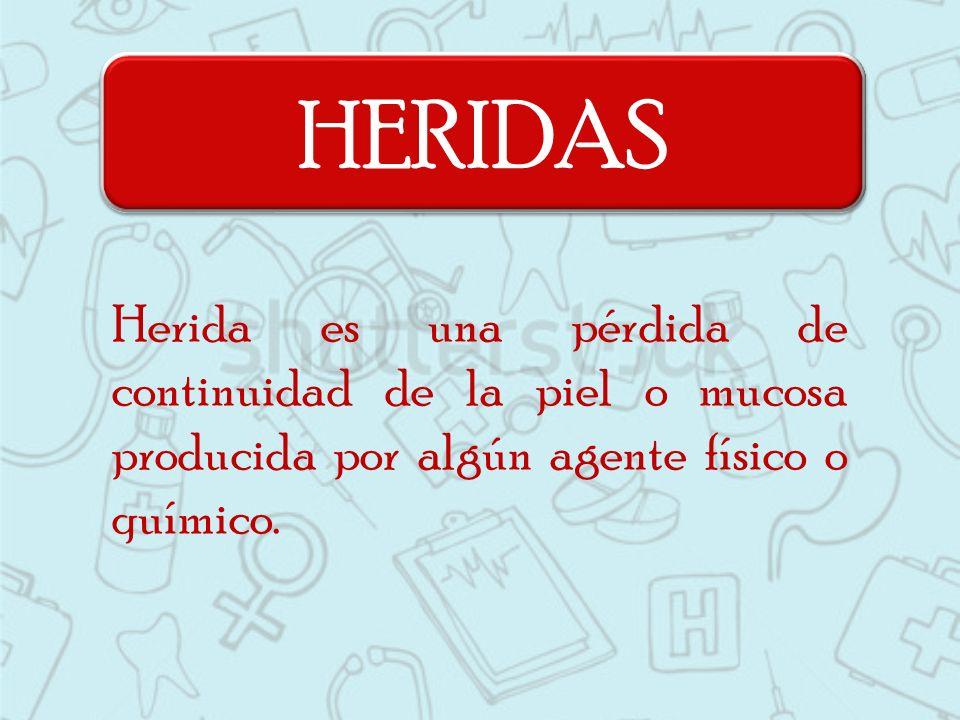 HERIDAS Herida es una pérdida de continuidad de la piel o mucosa producida por algún agente físico o químico.