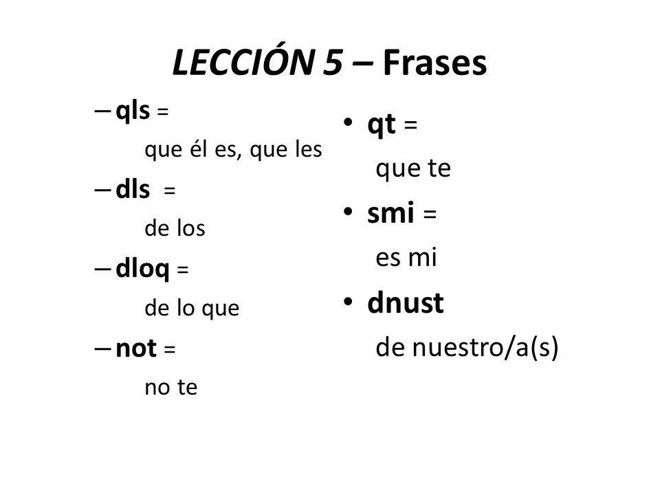 LECCIÓN 5 – Frases qt = smi = dnust qls = dls = dloq = not = que te