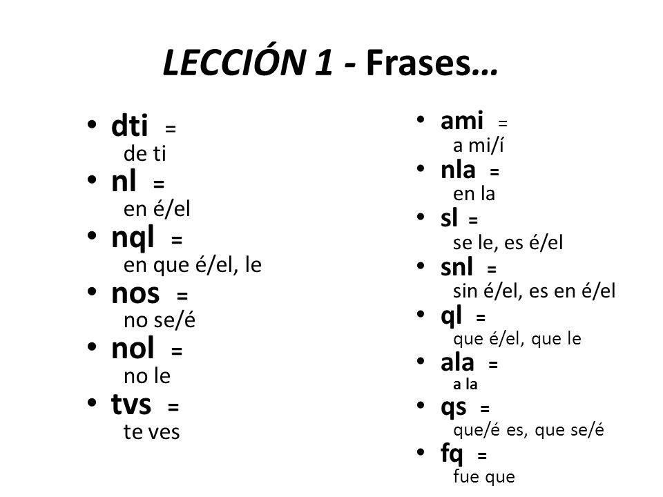 LECCIÓN 1 - Frases… dti = nl = nql = nos = nol = tvs = ami = nla =