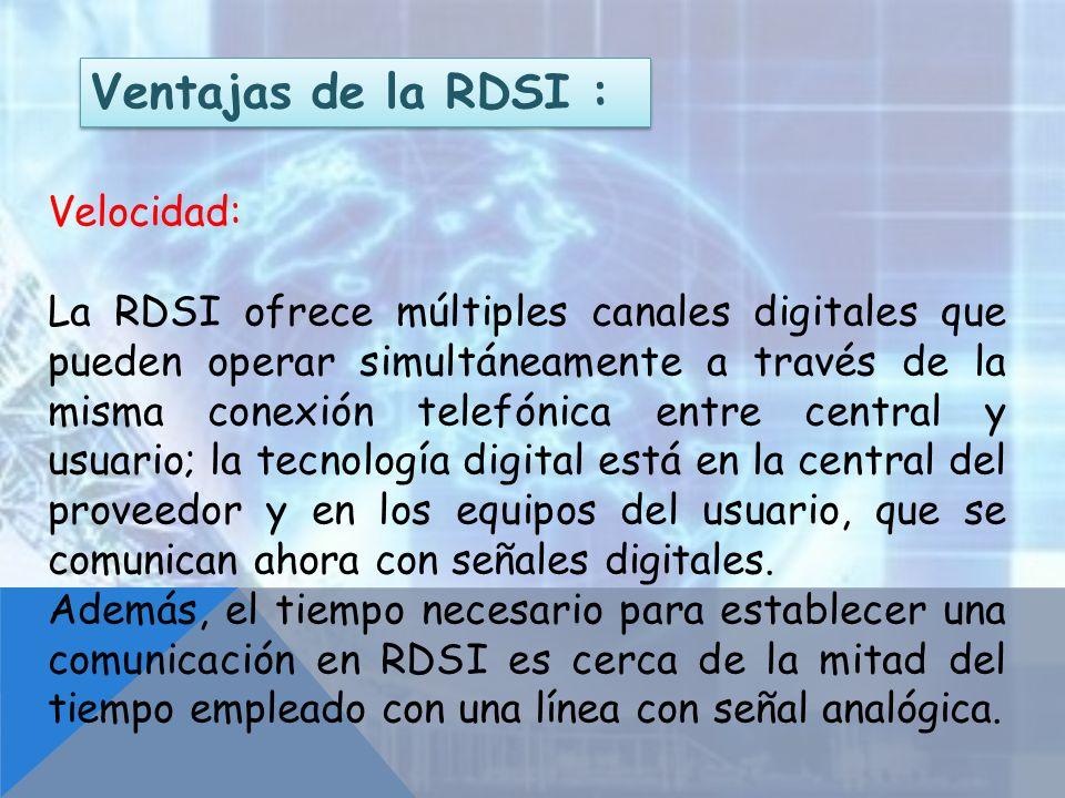 Ventajas de la RDSI : Velocidad: