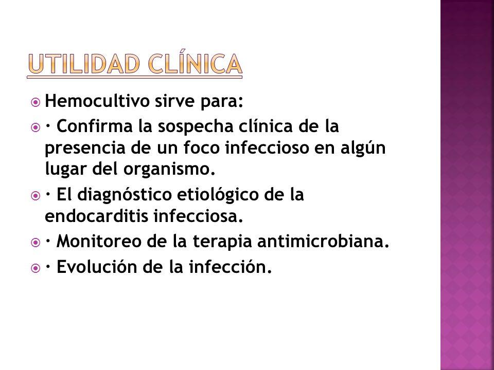 Utilidad clínica Hemocultivo sirve para: