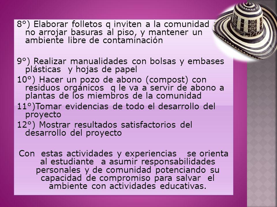 8°) Elaborar folletos q inviten a la comunidad a no arrojar basuras al piso, y mantener un ambiente libre de contaminación