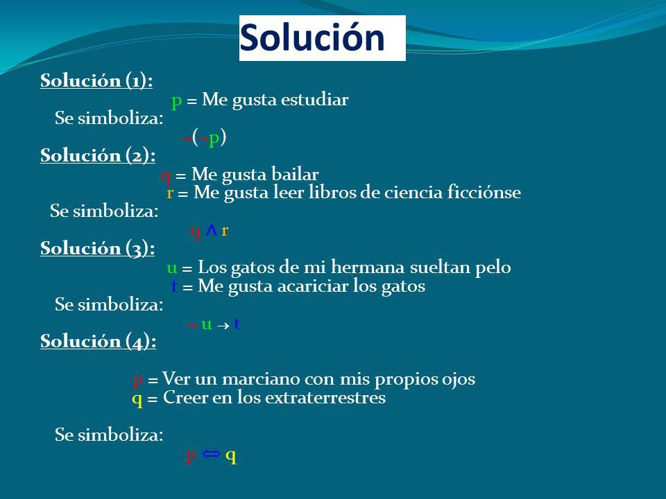 Solución Solución (1): p = Me gusta estudiar Se simboliza: ¬(¬p)