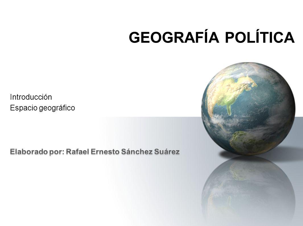 GEOGRAFÍA POLÍTICA Introducción Espacio geográfico