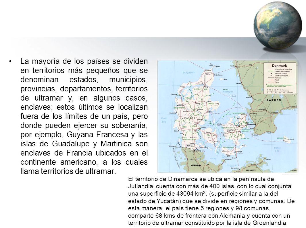La mayoría de los países se dividen en territorios más pequeños que se denominan estados, municipios, provincias, departamentos, territorios de ultramar y, en algunos casos, enclaves; estos últimos se localizan fuera de los límites de un país, pero donde pueden ejercer su soberanía; por ejemplo, Guyana Francesa y las islas de Guadalupe y Martinica son enclaves de Francia ubicados en el continente americano, a los cuales llama territorios de ultramar.