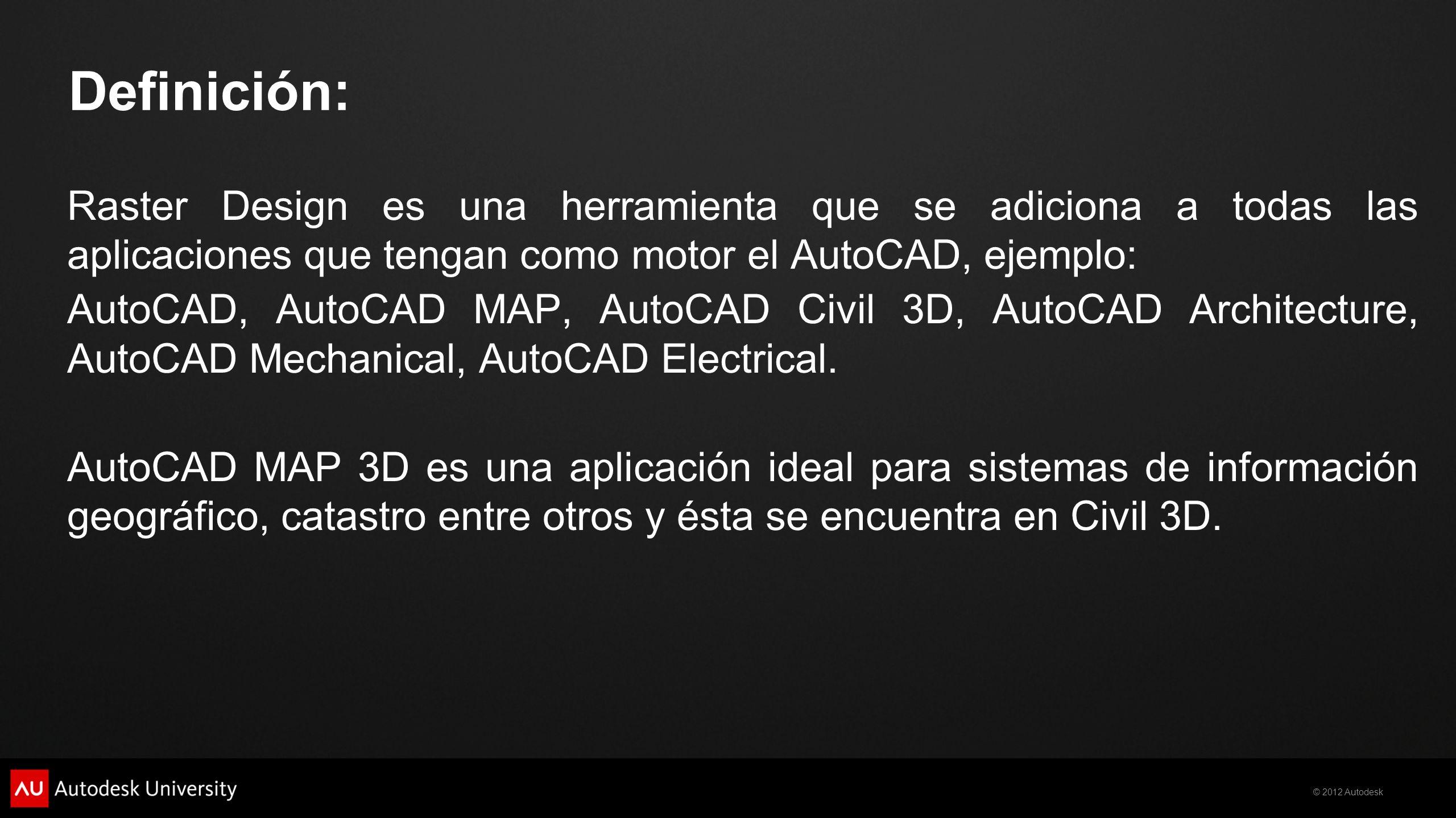 Definición: Raster Design es una herramienta que se adiciona a todas las aplicaciones que tengan como motor el AutoCAD, ejemplo:
