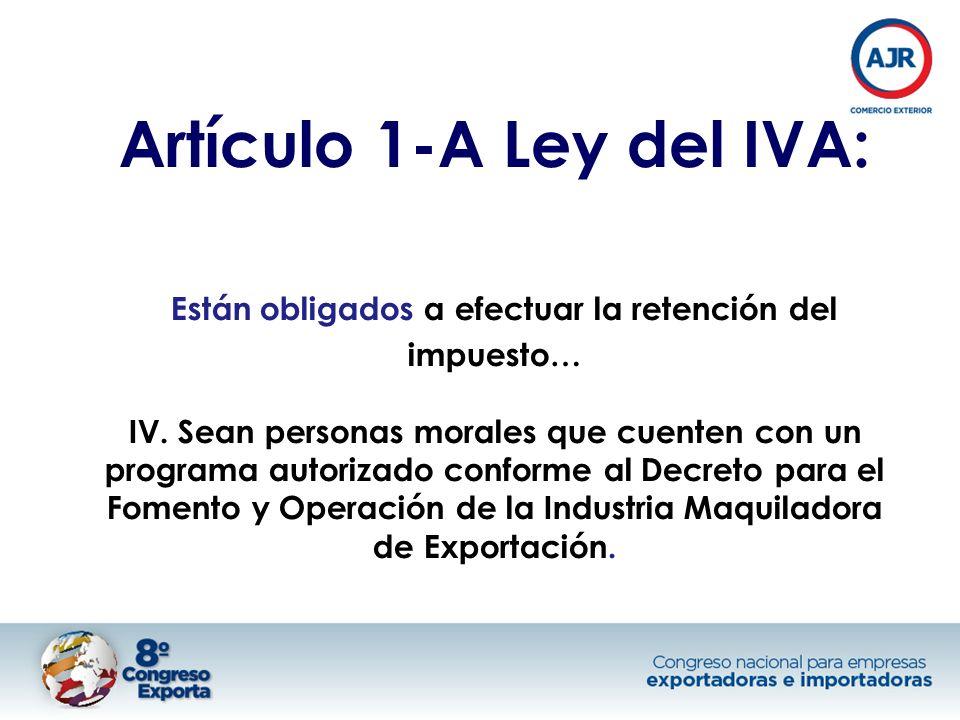 Artículo 1-A Ley del IVA: Están obligados a efectuar la retención del impuesto… IV.