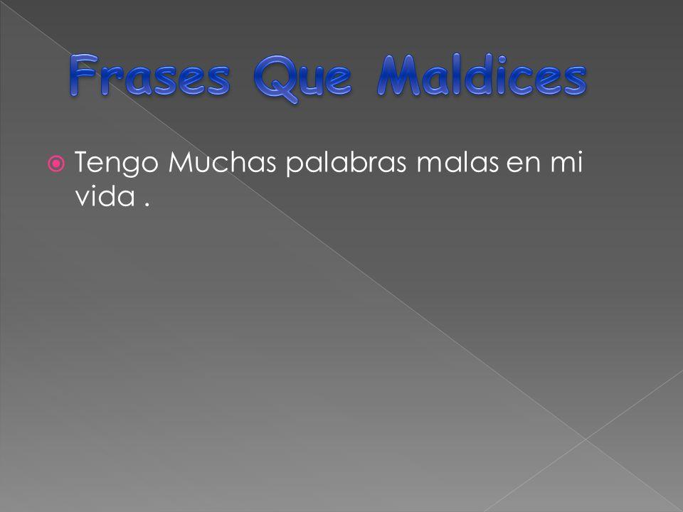 Frases Que Maldices Tengo Muchas palabras malas en mi vida .