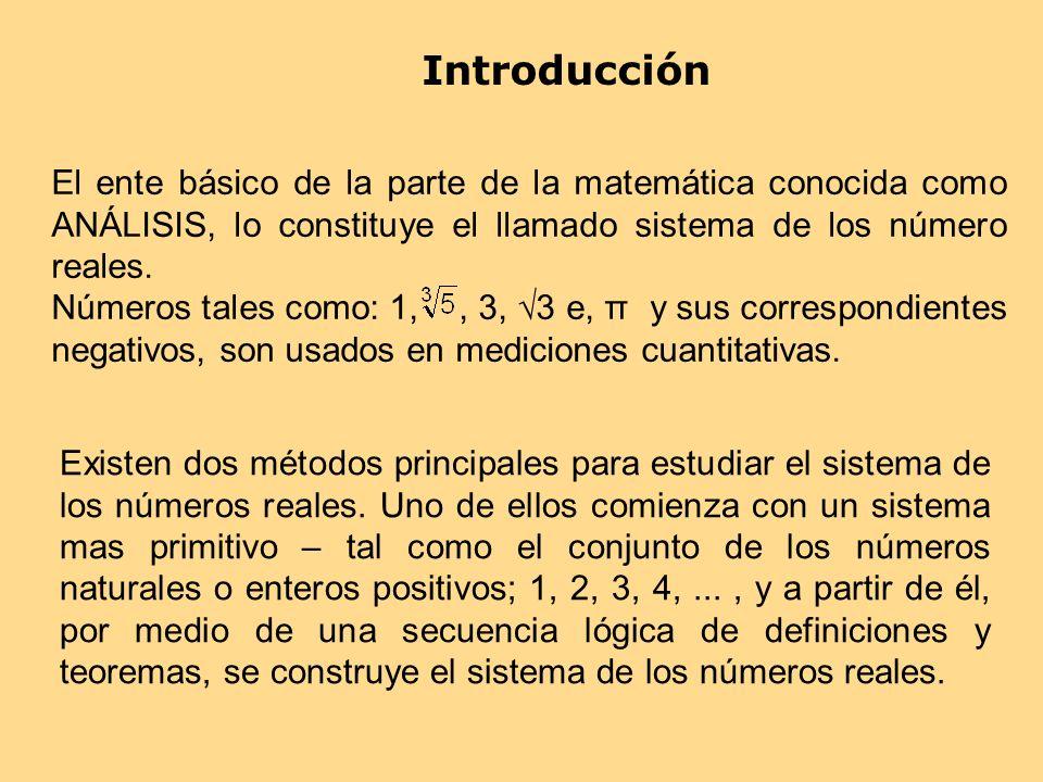 Introducción El ente básico de la parte de la matemática conocida como ANÁLISIS, lo constituye el llamado sistema de los número reales.