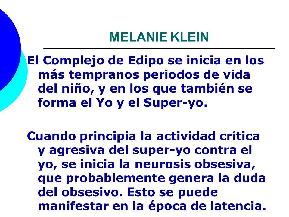 MELANIE KLEINEl Complejo de Edipo se inicia en los más tempranos periodos de vida del niño, y en los que también se forma el Yo y el Super-yo.
