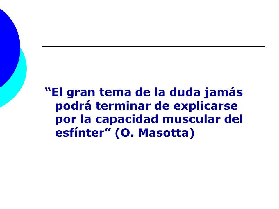 El gran tema de la duda jamás podrá terminar de explicarse por la capacidad muscular del esfínter (O.
