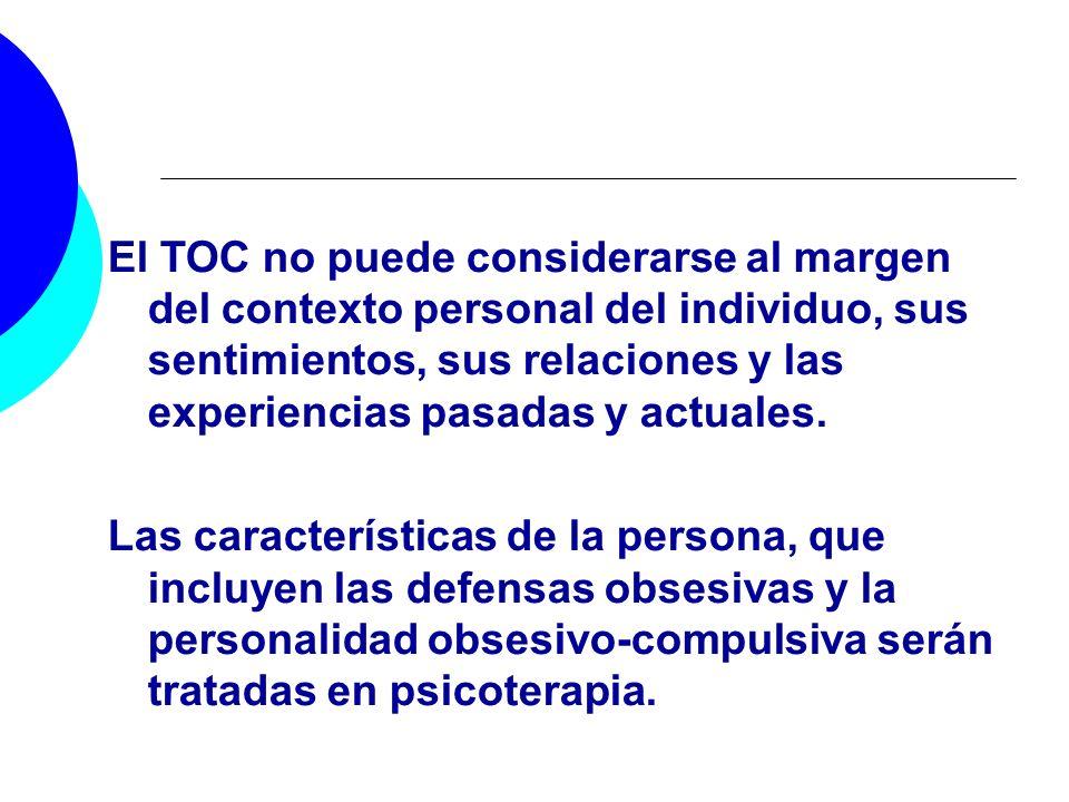 El TOC no puede considerarse al margen del contexto personal del individuo, sus sentimientos, sus relaciones y las experiencias pasadas y actuales.