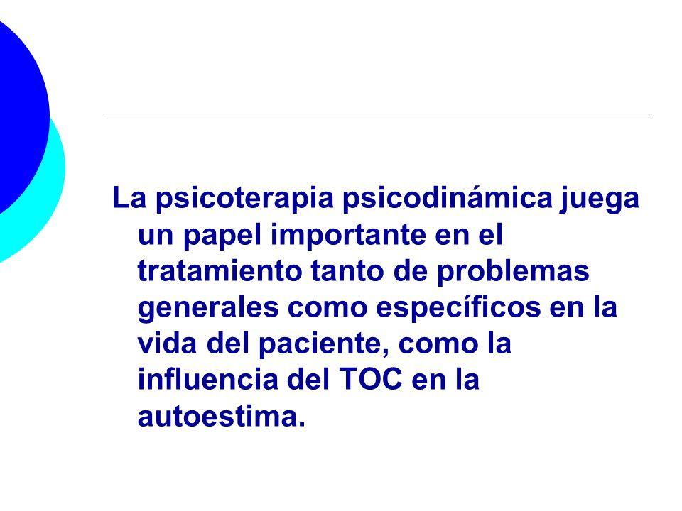 La psicoterapia psicodinámica juega un papel importante en el tratamiento tanto de problemas generales como específicos en la vida del paciente, como la influencia del TOC en la autoestima.