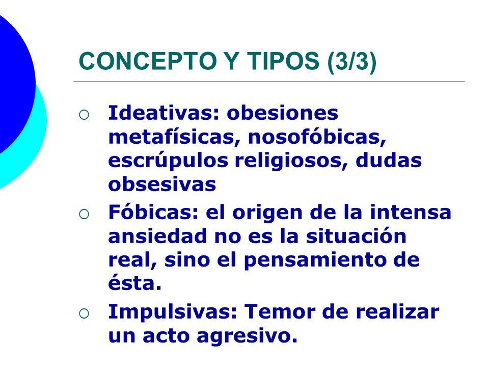CONCEPTO Y TIPOS (3/3) Ideativas: obesiones metafísicas, nosofóbicas, escrúpulos religiosos, dudas obsesivas.