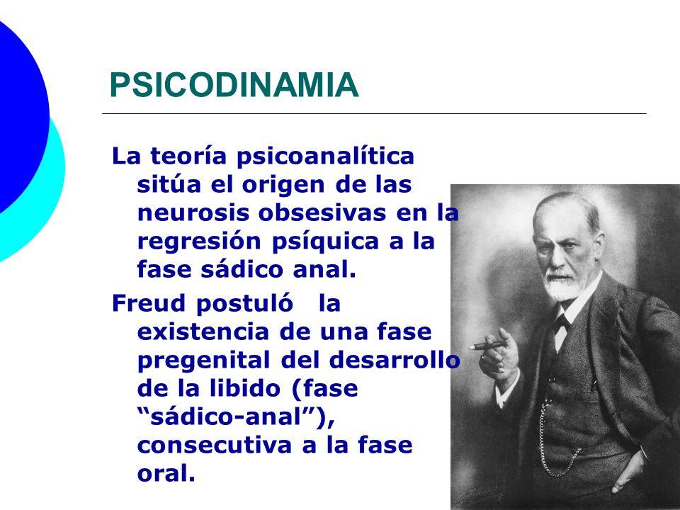 PSICODINAMIA La teoría psicoanalítica sitúa el origen de las neurosis obsesivas en la regresión psíquica a la fase sádico anal.