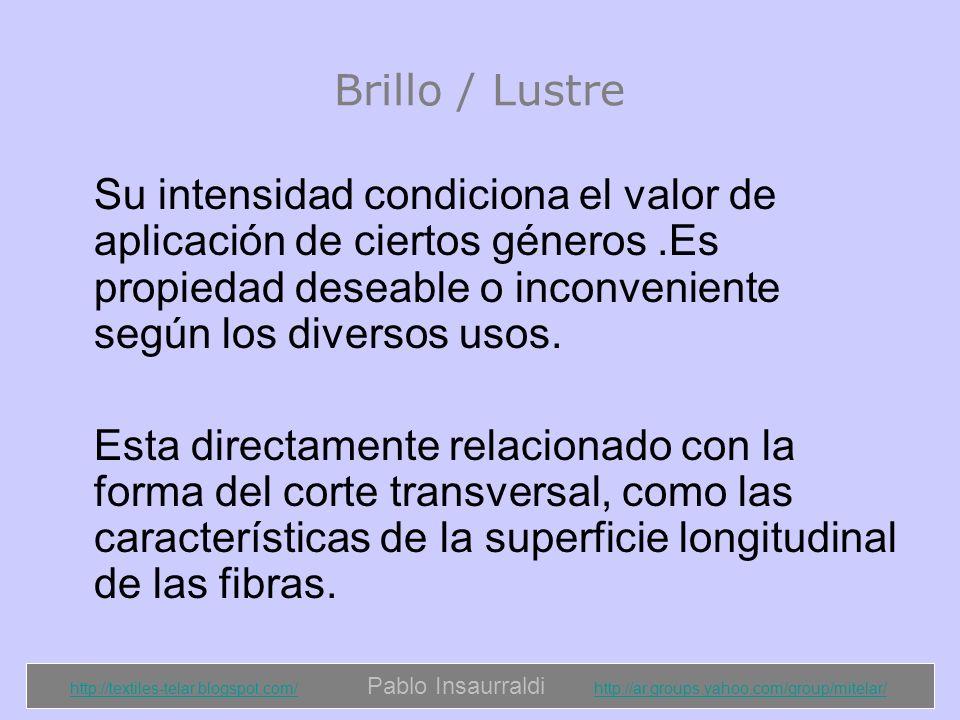Brillo / Lustre Su intensidad condiciona el valor de aplicación de ciertos géneros .Es propiedad deseable o inconveniente según los diversos usos.