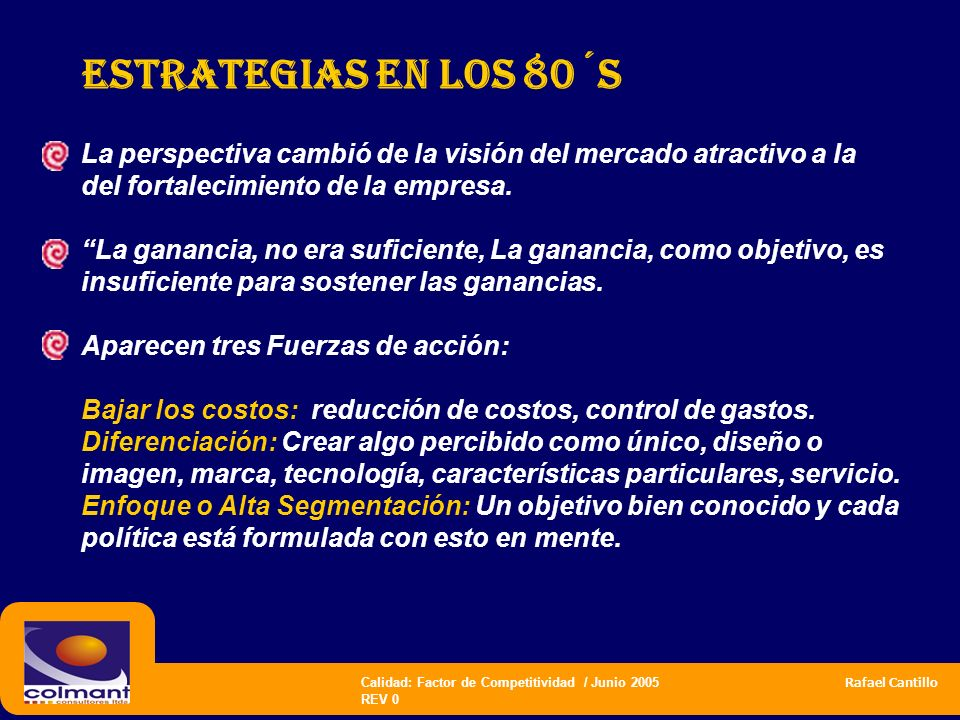 Estrategias en los 80´s La perspectiva cambió de la visión del mercado atractivo a la del fortalecimiento de la empresa.