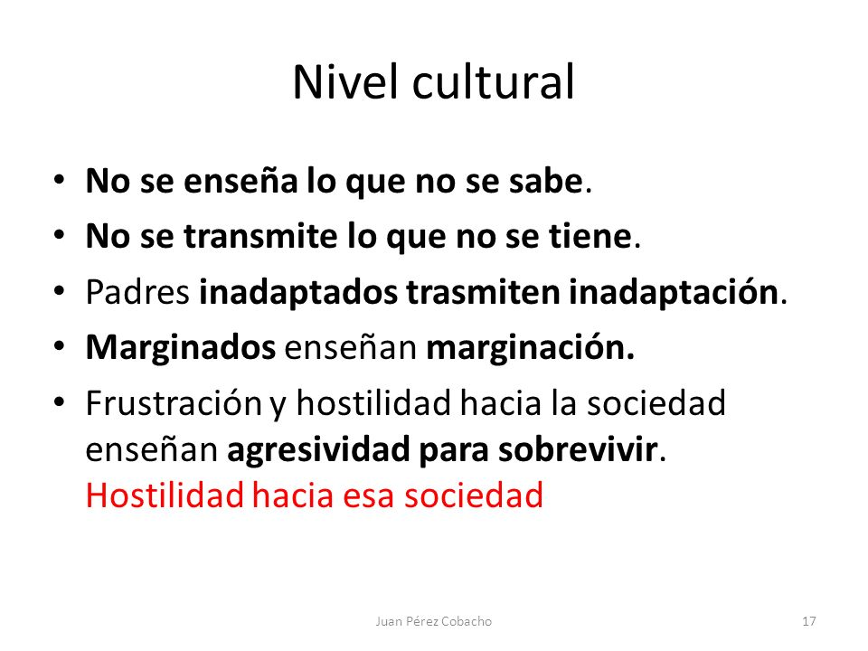 Nivel cultural No se enseña lo que no se sabe.