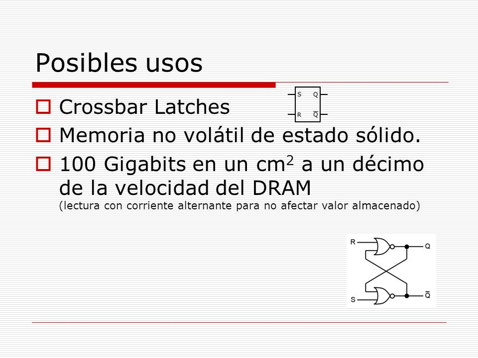 Posibles usos Crossbar Latches Memoria no volátil de estado sólido.