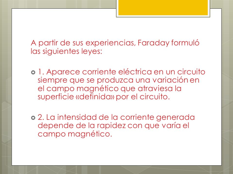 A partir de sus experiencias, Faraday formuló las siguientes leyes: