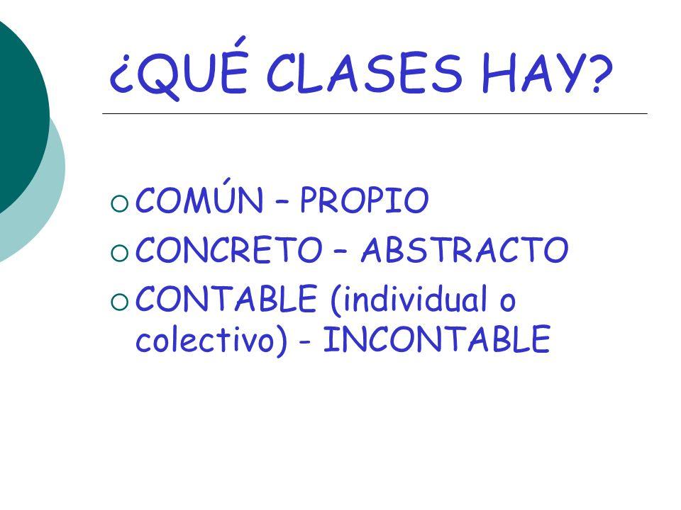 ¿QUÉ CLASES HAY COMÚN – PROPIO CONCRETO – ABSTRACTO