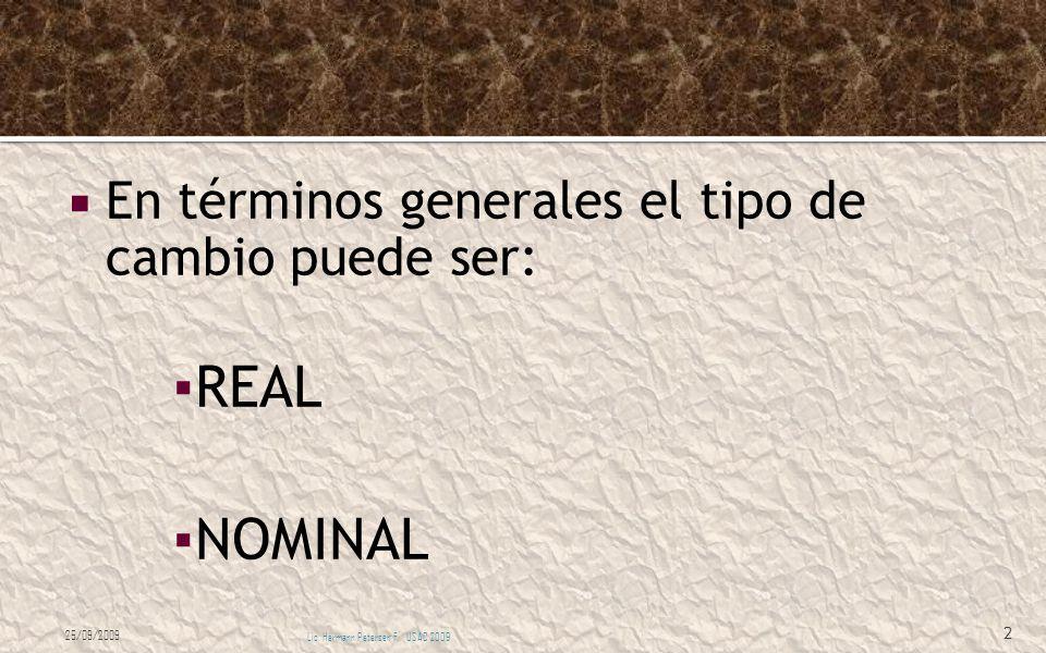REAL NOMINAL En términos generales el tipo de cambio puede ser: