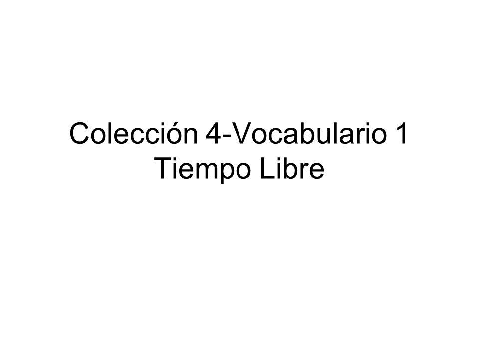 Colección 4-Vocabulario 1 Tiempo Libre