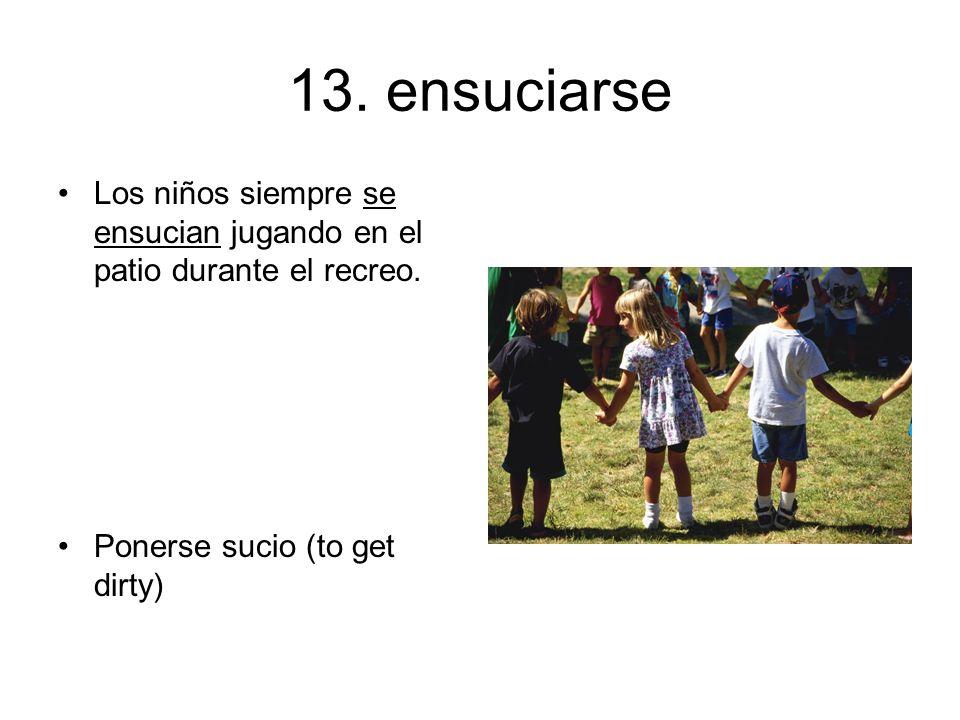 13. ensuciarse Los niños siempre se ensucian jugando en el patio durante el recreo.