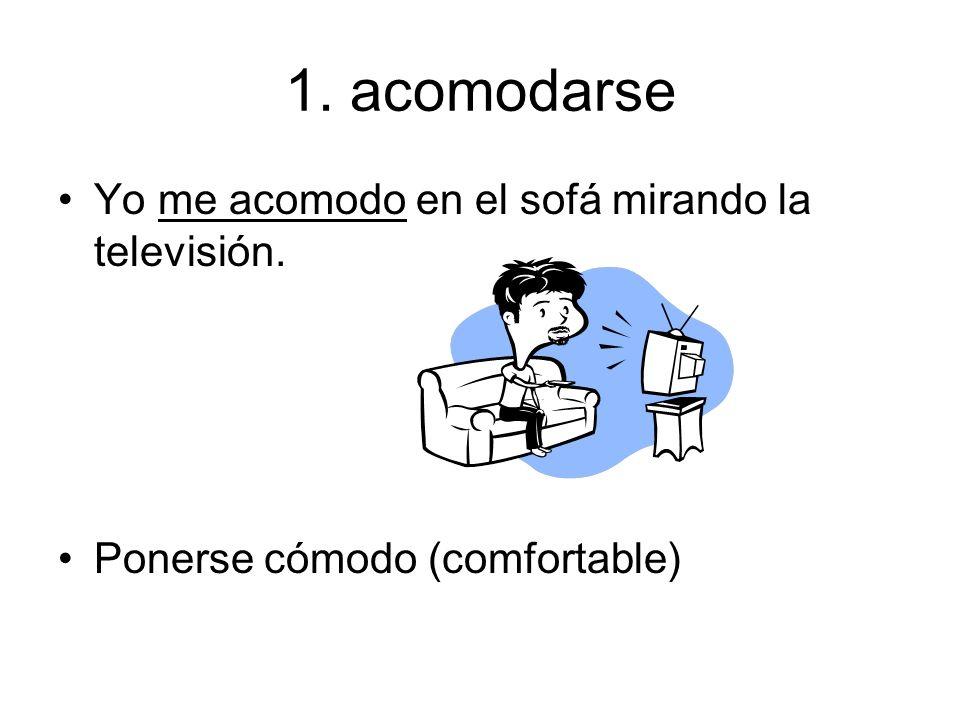 1. acomodarse Yo me acomodo en el sofá mirando la televisión.