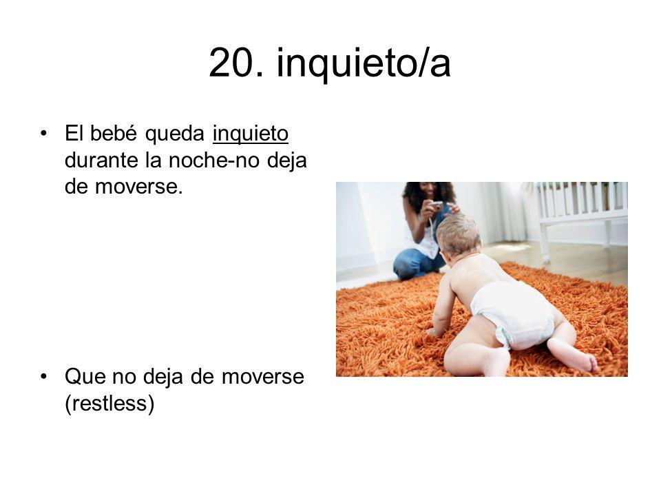20. inquieto/a El bebé queda inquieto durante la noche-no deja de moverse.