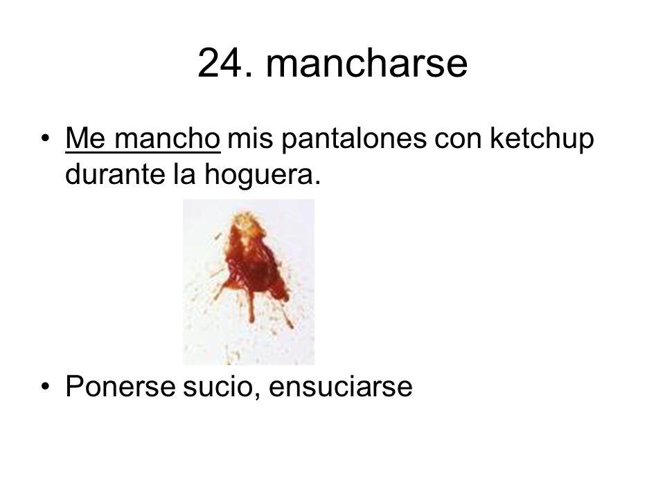 24. mancharse Me mancho mis pantalones con ketchup durante la hoguera.