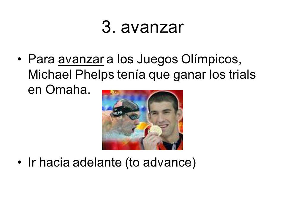 3. avanzar Para avanzar a los Juegos Olímpicos, Michael Phelps tenía que ganar los trials en Omaha.