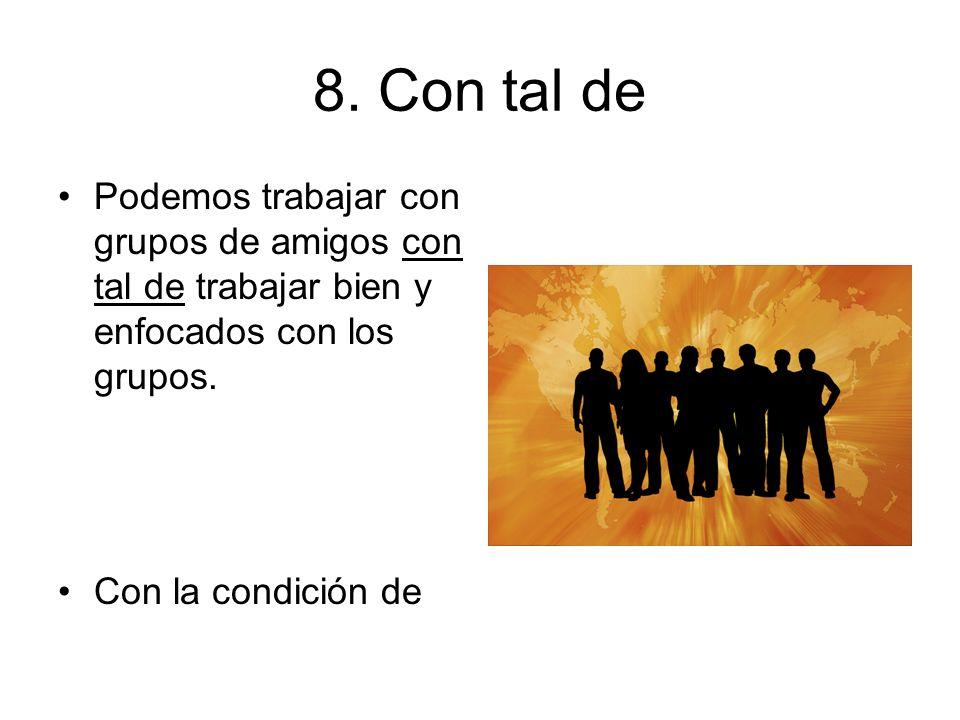 8. Con tal de Podemos trabajar con grupos de amigos con tal de trabajar bien y enfocados con los grupos.