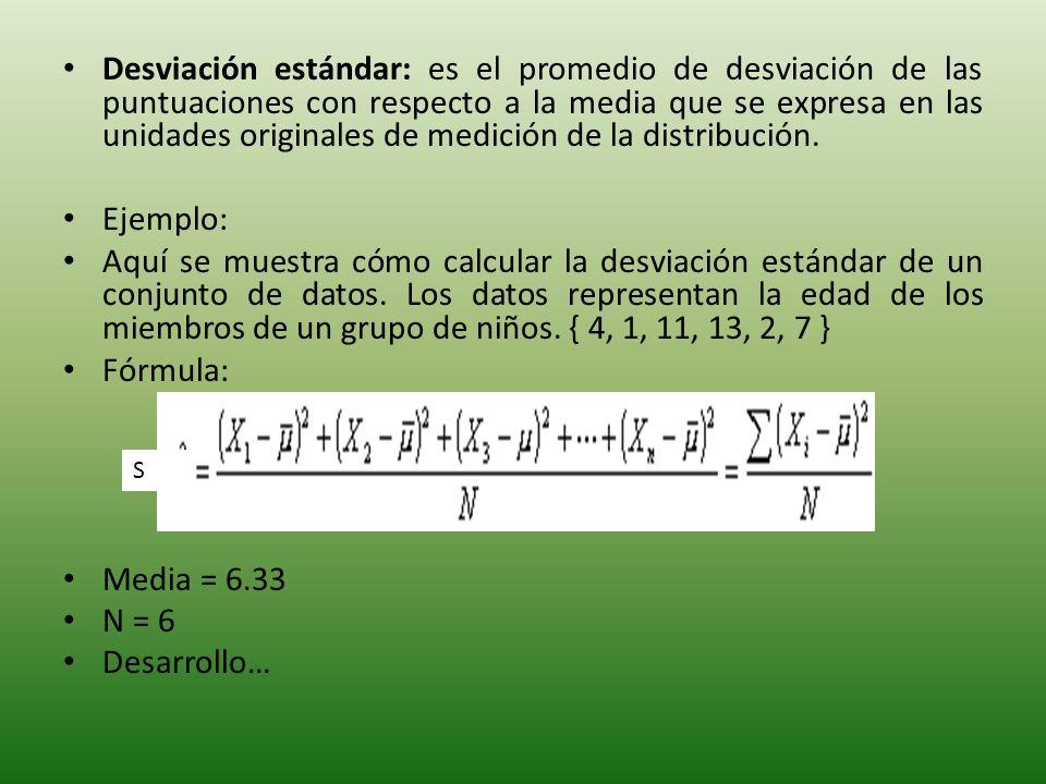 Desviación estándar: es el promedio de desviación de las puntuaciones con respecto a la media que se expresa en las unidades originales de medición de la distribución.