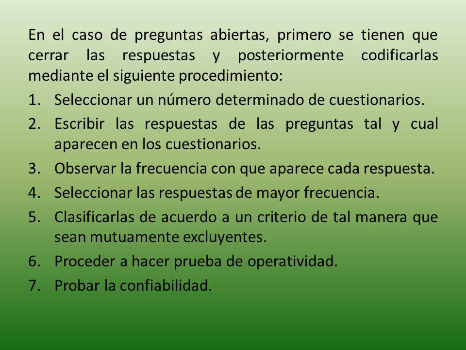 En el caso de preguntas abiertas, primero se tienen que cerrar las respuestas y posteriormente codificarlas mediante el siguiente procedimiento: